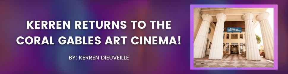 Kerren returns to the Coral Gables Art Cinema!
